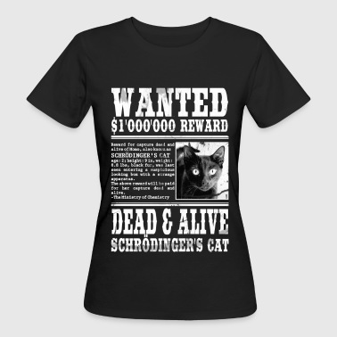 Wanted: Schrödinger's Cat - Dead & Alive - Frauen Bio-T-Shirt