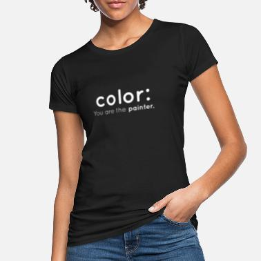 Program What You Do Color: You are the painter of programming computer science - Women's Organic T-Shirt
