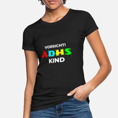 Attention Deficit Disorder ADHD child attention disorder ADS saying - Women's Organic T-Shirt