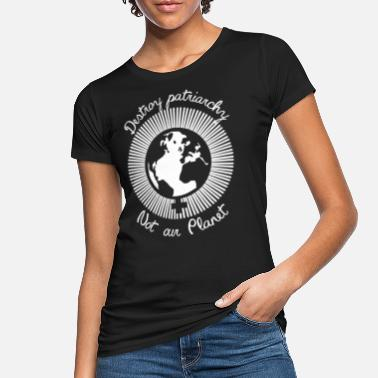 Destroy patriarchy, not our Planet - Women's Organic T-Shirt