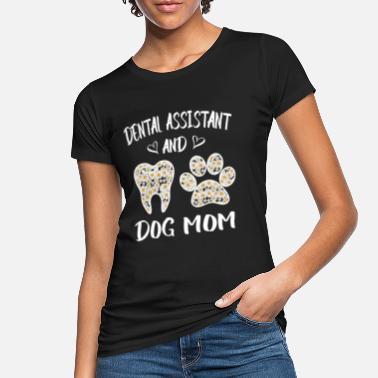 Dental Dental Assistant And Dog Mom Funny Mothers Day = - Women's Organic T-Shirt