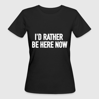 I'd rather be here - Frauen Bio-T-Shirt