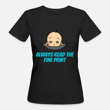 Entbindung Always Read The Fine Print Baby - Frauen Bio-T-Shirt