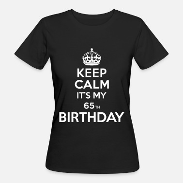 Keep Calm Birthday Keep calm - 65 - birthday - Women's Organic T-Shirt