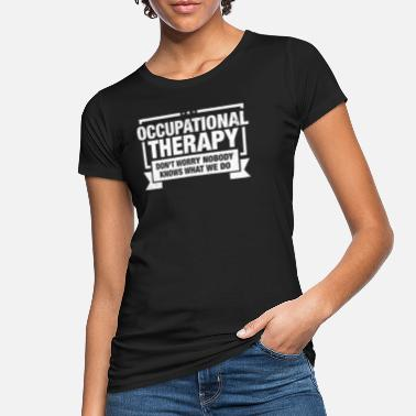 Occupation Occupational Therapist design Gift Occupational - Women's Organic T-Shirt