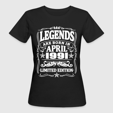 April 1991 Legends are born in april 1991 - Women's Organic T-Shirt