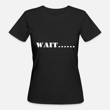 Waiting wait - Women's Organic T-Shirt