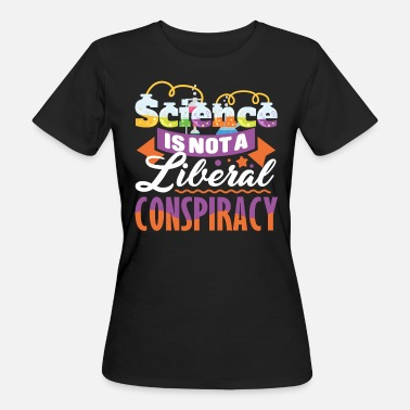 Science Quotes Science Is Not A Liberal Conspiracy Quote - Women's Organic T-Shirt