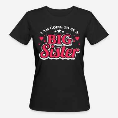 I Am The Big Sister I Am Going To Be A Big Sister - Women's Organic T-Shirt