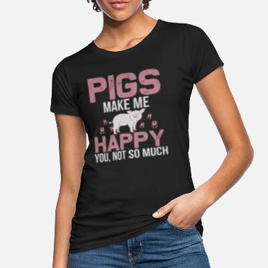 Süßes Pigs make me happy, You not so much ! - Frauen Bio T-Shirt