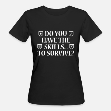 Idiot Funny Do You Have The Skills To Survive? People - Women's Organic T-Shirt