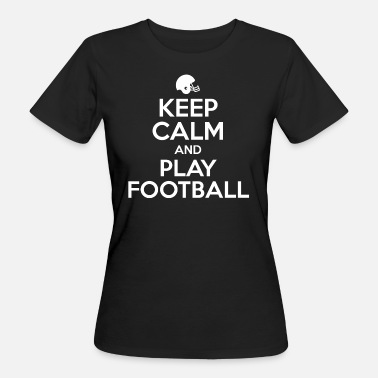 Keep Calm And Play Football KEEP CALM and PLAY FOOTBALL - Women's Organic T-Shirt