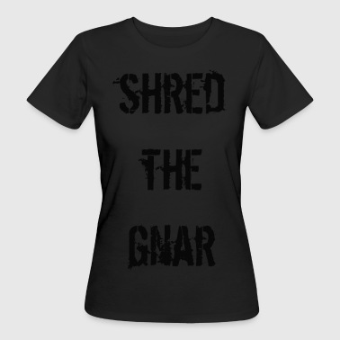 Extreme Challenge Shred the Gnar - Women's Organic T-Shirt