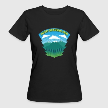 Protect Our National Parks - Nature Forest Recreation - Women's Organic T-Shirt