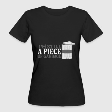 I'M STILL A PIECE OF GARBAGE - Meme and Vine Shirt - Women's Organic T-Shirt