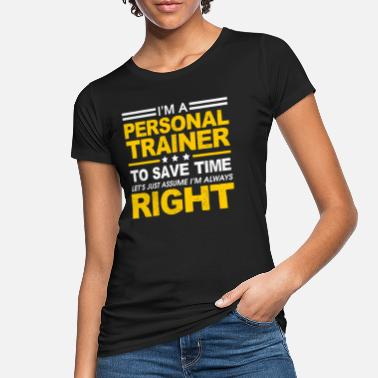 Personal I'm A Personal Trainer - I'm Always Right - Women's Organic T-Shirt