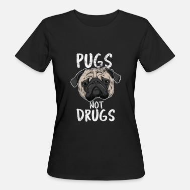 Pugs Not Drugs Dogs Grudge - Pugs not drugs - Women's Organic T-Shirt
