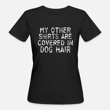 Dog Hair T-Shirt Dog Hair - Women's Organic T-Shirt