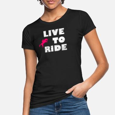 Riding Sayings ride saying - Women's Organic T-Shirt