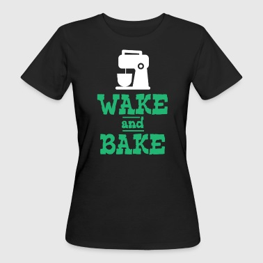 Wake And Bake Wake And Bake - Women's Organic T-Shirt