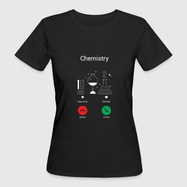 CHEMISTRY GETS – THE CHEMIST EXISTENCE IS CALLING ME! - Women's Organic T-shirt