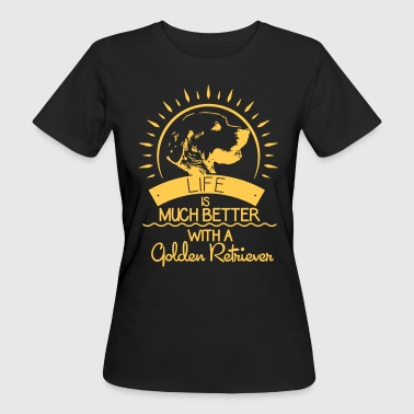 Retriever La vita è migliore - Golden Retriever - T-shirt ecologica da donna