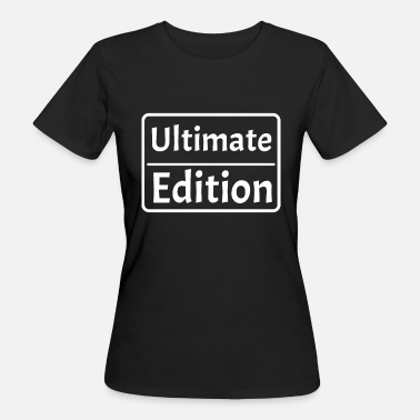 Ultimate Ultimate Edition - Ultimate Version - Økologisk T-skjorte for kvinner