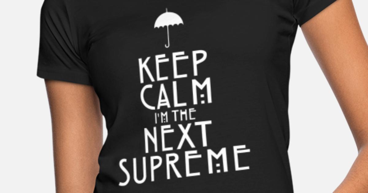 881c3fc19420 Keep Calm I'm The Next Supreme Women's Organic T-Shirt | Spreadshirt