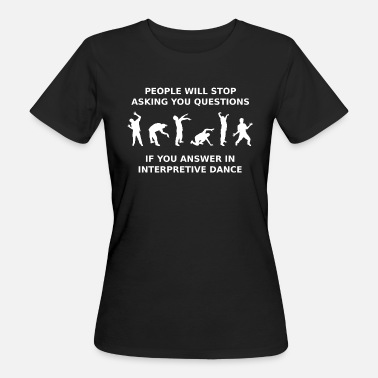 Stupid Dance Stupid questions people answer expression dancing - Women's Organic T-Shirt
