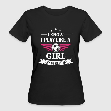I know i play like a girl try to keep up - Frauen Bio-T-Shirt