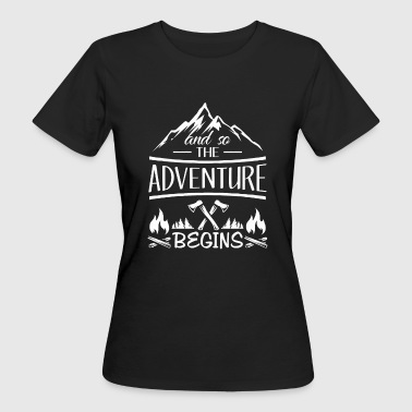 Camping And so the Adventure begings - camping scout gift  - Vrouwen Bio-T-shirt