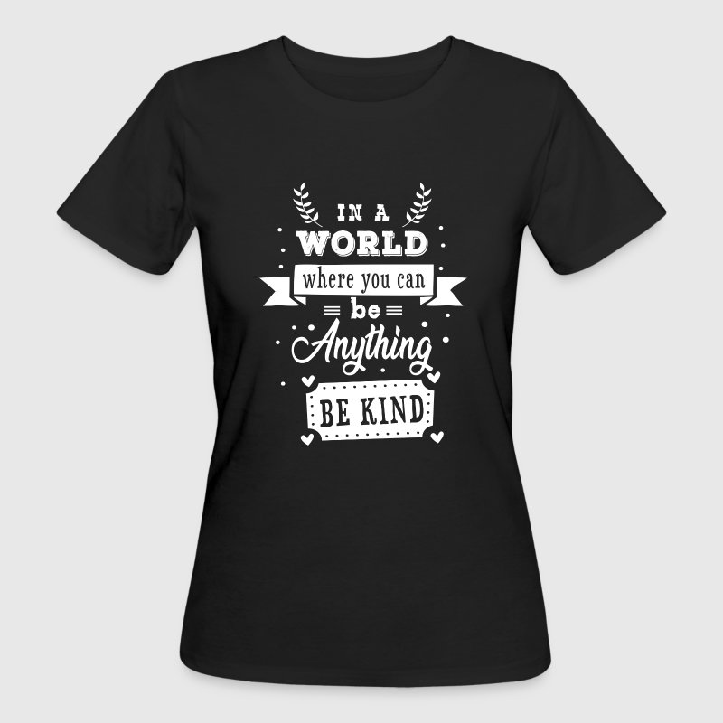 In a world where you can be anything be kind - Women's Organic T-shirt