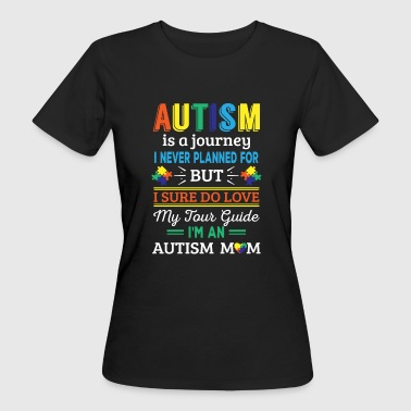 Autism is a journey i never planned Autism Mom - Vrouwen Bio-T-shirt