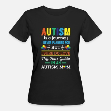 Autism Autism is a journey i never planned Autism Mom - Ekologisk T-shirt dam