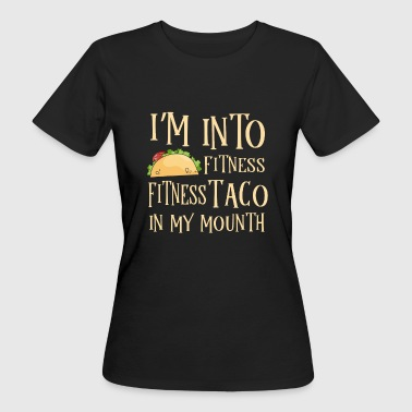 Fitness Taco in my Mouth - gym tex mex - Camiseta ecológica mujer