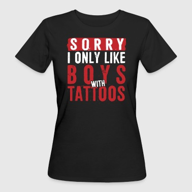 Sorry-i-only-like-boys-with-tattoos 55s Sorry I only like boys with tattoos - Women's Organic T-Shirt