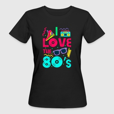 I love the 80s - cool and crazy - T-shirt bio Femme