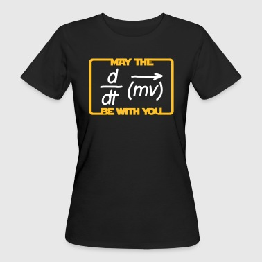 May the Force be with you - Humor - Lustig -Physik - T-shirt ecologica da donna