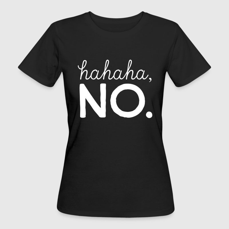 hahaha, NO - Frauen Bio-T-Shirt
