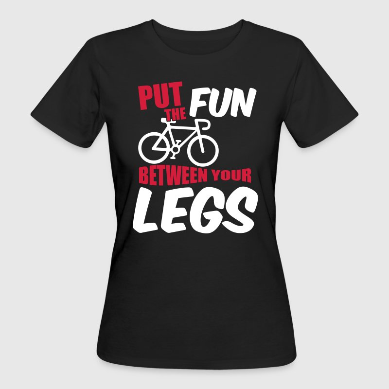 Put the fun between your legs - Frauen Bio-T-Shirt