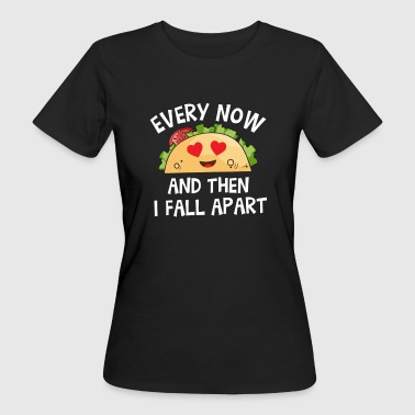 Every now and then i fall apart Taco - Vrouwen Bio-T-shirt