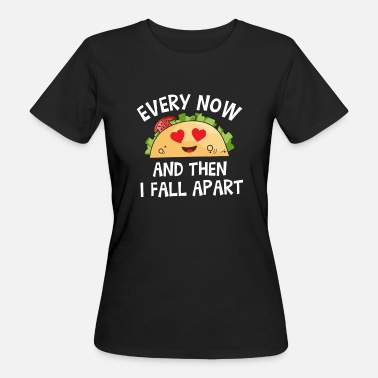 Aparte Every now and then i fall apart Taco - Vrouwen Bio-T-shirt
