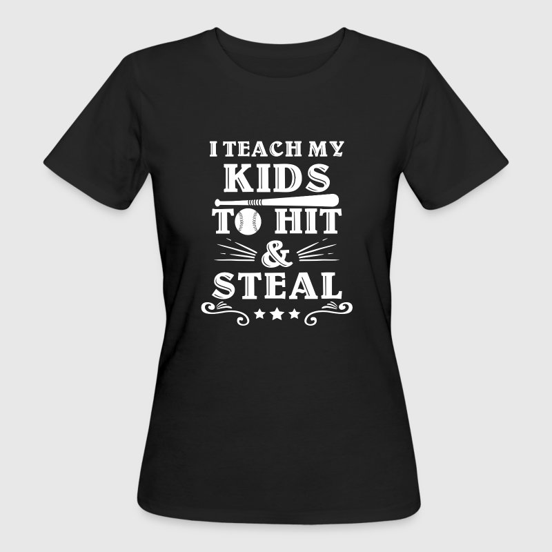 I teach my kids to hit & steal - Frauen Bio-T-Shirt