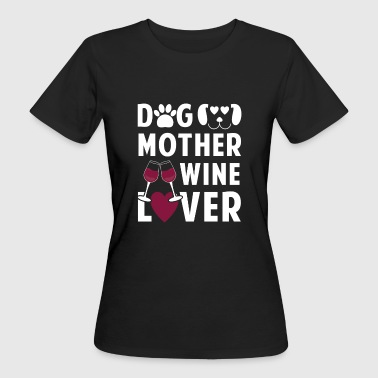 Dog mother wine lover - Women's Organic T-shirt