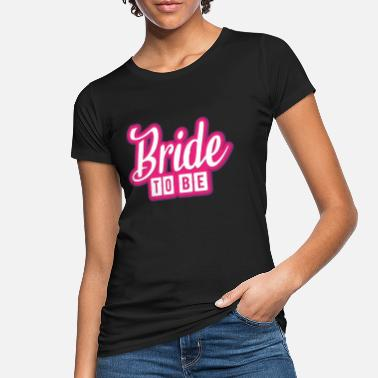 Bride To Be Bride to be! For the future woman! - Women's Organic T-Shirt
