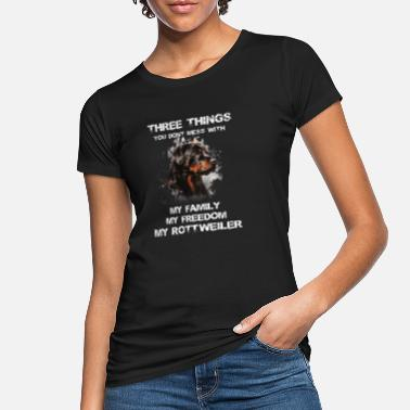 Rottweiler Three things you don't mess with. My family, my fr - Women's Organic T-Shirt