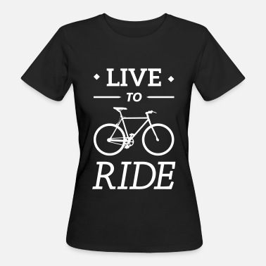 Ride Fixie live to ride fixie cycling bicycle sport saying - Women's Organic T-Shirt