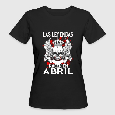 April - Legende - Geburtstag – ES - Frauen Bio-T-Shirt