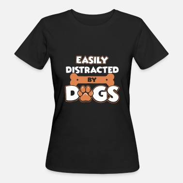 Distracted Easily Distracted by Dogs Shirt - Women's Organic T-Shirt