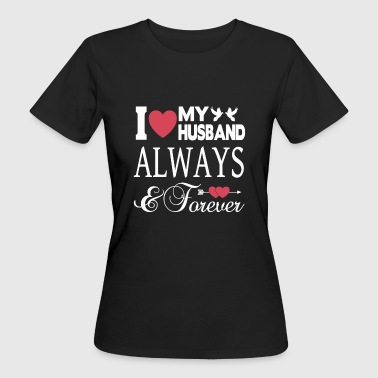 I LOVE MY HUSBAND FOREVER! - Women's Organic T-Shirt
